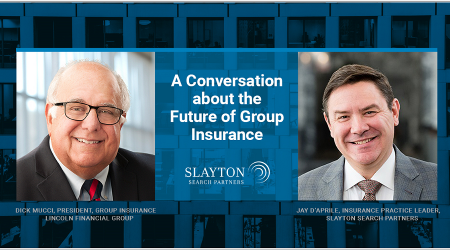 The Future of Group Insurance: A Conversation with Lincoln Financial Group's Dick Mucci and Jay D'Aprile, Slayton Search Partners